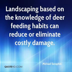 Michael Seraphin  - Landscaping based on the knowledge of deer feeding habits can reduce or eliminate costly damage.