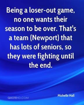 Michelle Hall  - Being a loser-out game, no one wants their season to be over. That's a team (Newport) that has lots of seniors, so they were fighting until the end.