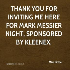 Mike Richter  - Thank you for inviting me here for Mark Messier night, sponsored by Kleenex.