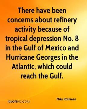 Mike Rothman  - There have been concerns about refinery activity because of tropical depression No. 8 in the Gulf of Mexico and Hurricane Georges in the Atlantic, which could reach the Gulf.