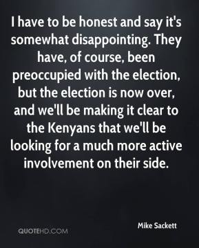 Mike Sackett  - I have to be honest and say it's somewhat disappointing. They have, of course, been preoccupied with the election, but the election is now over, and we'll be making it clear to the Kenyans that we'll be looking for a much more active involvement on their side.