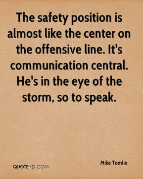The safety position is almost like the center on the offensive line. It's communication central. He's in the eye of the storm, so to speak.