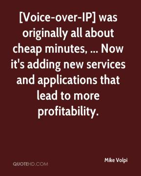 Mike Volpi  - [Voice-over-IP] was originally all about cheap minutes, ... Now it's adding new services and applications that lead to more profitability.