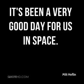 Milt Heflin  - It's been a very good day for us in space.
