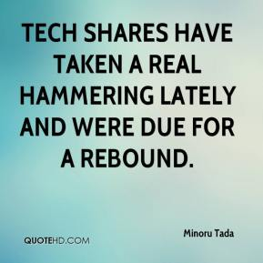 Minoru Tada  - Tech shares have taken a real hammering lately and were due for a rebound.