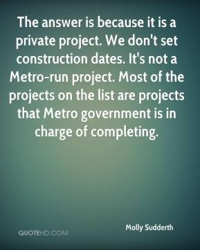 Molly Sudderth  - The answer is because it is a private project. We don't set construction dates. It's not a Metro-run project. Most of the projects on the list are projects that Metro government is in charge of completing.