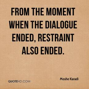 Moshe Karadi  - from the moment when the dialogue ended, restraint also ended.