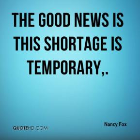 The good news is this shortage is temporary.