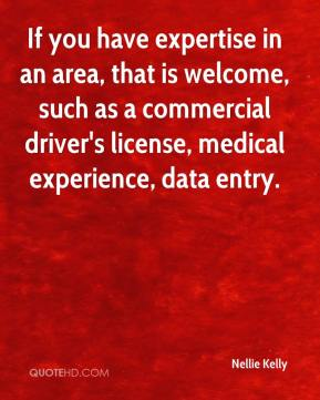 Nellie Kelly  - If you have expertise in an area, that is welcome, such as a commercial driver's license, medical experience, data entry.