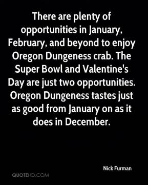 There are plenty of opportunities in January, February, and beyond to enjoy Oregon Dungeness crab. The Super Bowl and Valentine's Day are just two opportunities. Oregon Dungeness tastes just as good from January on as it does in December.