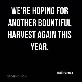 We're hoping for another bountiful harvest again this year.