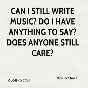 Can I still write music? Do I have anything to say? Does anyone still care?