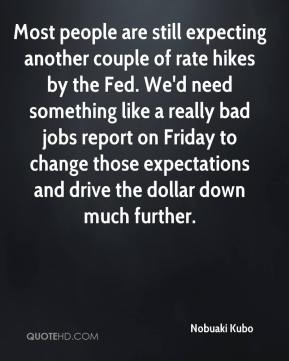 Most people are still expecting another couple of rate hikes by the Fed. We'd need something like a really bad jobs report on Friday to change those expectations and drive the dollar down much further.