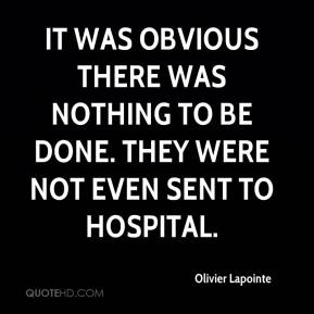 Olivier Lapointe  - It was obvious there was nothing to be done. They were not even sent to hospital.