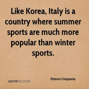 Ottavio Cinquanta  - Like Korea, Italy is a country where summer sports are much more popular than winter sports.