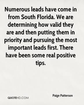 Numerous leads have come in from South Florida. We are determining how valid they are and then putting them in priority and pursuing the most important leads first. There have been some real positive tips.
