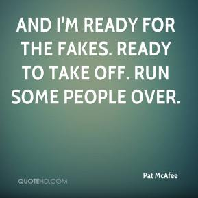 Pat McAfee  - And I'm ready for the fakes. Ready to take off. Run some people over.