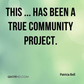 Patricia Bell  - This ... has been a true community project.