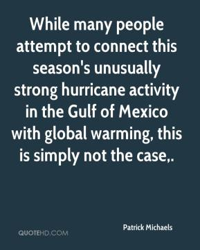 Patrick Michaels  - While many people attempt to connect this season's unusually strong hurricane activity in the Gulf of Mexico with global warming, this is simply not the case.