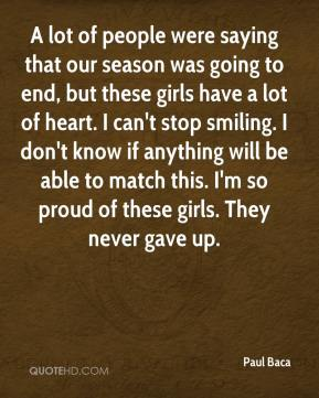 Paul Baca  - A lot of people were saying that our season was going to end, but these girls have a lot of heart. I can't stop smiling. I don't know if anything will be able to match this. I'm so proud of these girls. They never gave up.