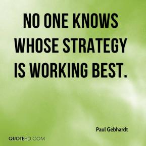 No one knows whose strategy is working best.