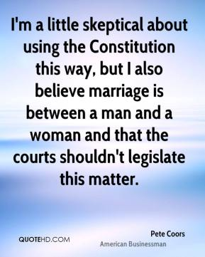 I'm a little skeptical about using the Constitution this way, but I also believe marriage is between a man and a woman and that the courts shouldn't legislate this matter.