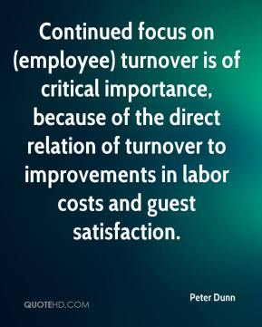 Peter Dunn  - Continued focus on (employee) turnover is of critical importance, because of the direct relation of turnover to improvements in labor costs and guest satisfaction.