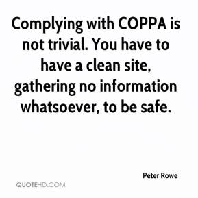 Peter Rowe  - Complying with COPPA is not trivial. You have to have a clean site, gathering no information whatsoever, to be safe.