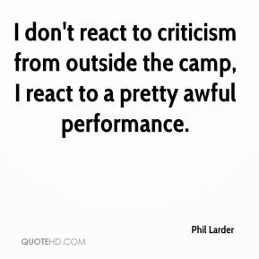 Phil Larder  - I don't react to criticism from outside the camp, I react to a pretty awful performance.