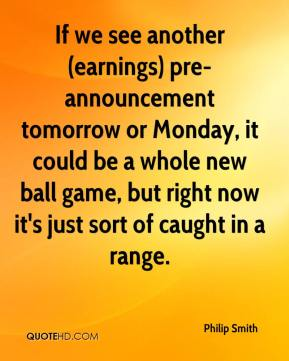 If we see another (earnings) pre-announcement tomorrow or Monday, it could be a whole new ball game, but right now it's just sort of caught in a range.