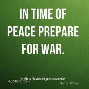 In time of peace prepare for war.