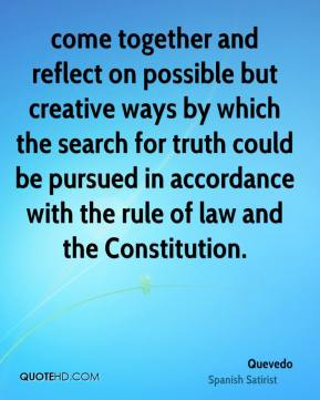Quevedo  - come together and reflect on possible but creative ways by which the search for truth could be pursued in accordance with the rule of law and the Constitution.