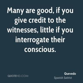 Many are good, if you give credit to the witnesses, little if you interrogate their conscious.