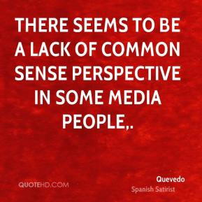 Quevedo  - There seems to be a lack of common sense perspective in some media people.