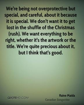 We're being not overprotective but special, and careful, about it because it is special. We don't want it to get lost in the shuffle of the Christmas (rush). We want everything to be right, whether it's the artwork or the title. We're quite precious about it, but I think that's good.