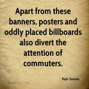Rajiv Saxena  - Apart from these banners, posters and oddly placed billboards also divert the attention of commuters.