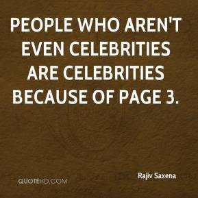 Rajiv Saxena  - People who aren't even celebrities are celebrities because of page 3.