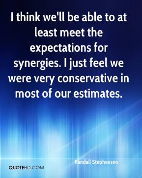 Randall Stephenson  - I think we'll be able to at least meet the expectations for synergies. I just feel we were very conservative in most of our estimates.