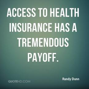 Randy Dunn  - Access to health insurance has a tremendous payoff.