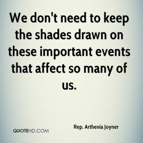 Rep. Arthenia Joyner  - We don't need to keep the shades drawn on these important events that affect so many of us.