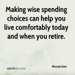 Rhonda Katz  - Making wise spending choices can help you live comfortably today and when you retire.