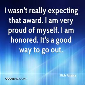 Rich Falasca  - I wasn't really expecting that award. I am very proud of myself. I am honored. It's a good way to go out.