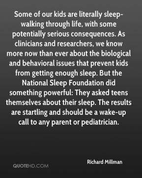 Some of our kids are literally sleep-walking through life, with some potentially serious consequences. As clinicians and researchers, we know more now than ever about the biological and behavioral issues that prevent kids from getting enough sleep. But the National Sleep Foundation did something powerful: They asked teens themselves about their sleep. The results are startling and should be a wake-up call to any parent or pediatrician.
