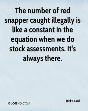 The number of red snapper caught illegally is like a constant in the equation when we do stock assessments. It's always there.