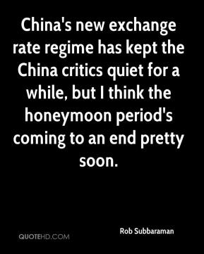 Rob Subbaraman  - China's new exchange rate regime has kept the China critics quiet for a while, but I think the honeymoon period's coming to an end pretty soon.