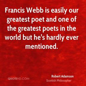 Francis Webb is easily our greatest poet and one of the greatest poets in the world but he's hardly ever mentioned.