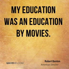 My education was an education by movies.