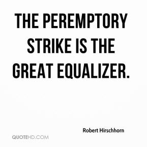 Robert Hirschhorn  - The peremptory strike is the great equalizer.