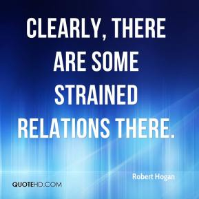 Robert Hogan  - Clearly, there are some strained relations there.