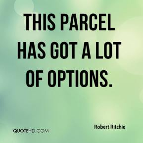 Robert Ritchie  - This parcel has got a lot of options.